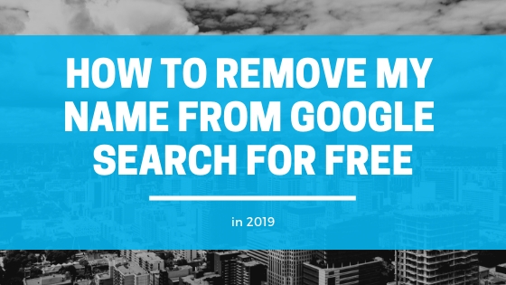 How to Remove My Name From Google Search for Free