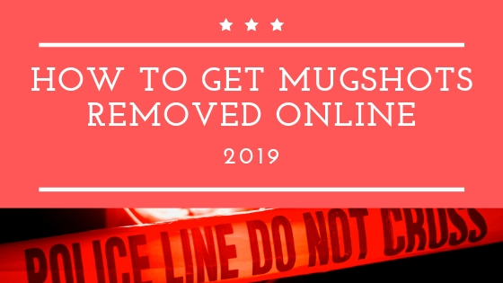 How to Get Mugshots Removed Online
