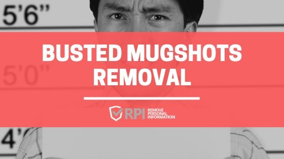 Busted Mugshots Removal - RemovePersonalInformation