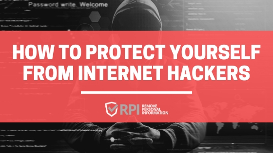 how to protect yourself from internet hackers - RemovePersonalInformation